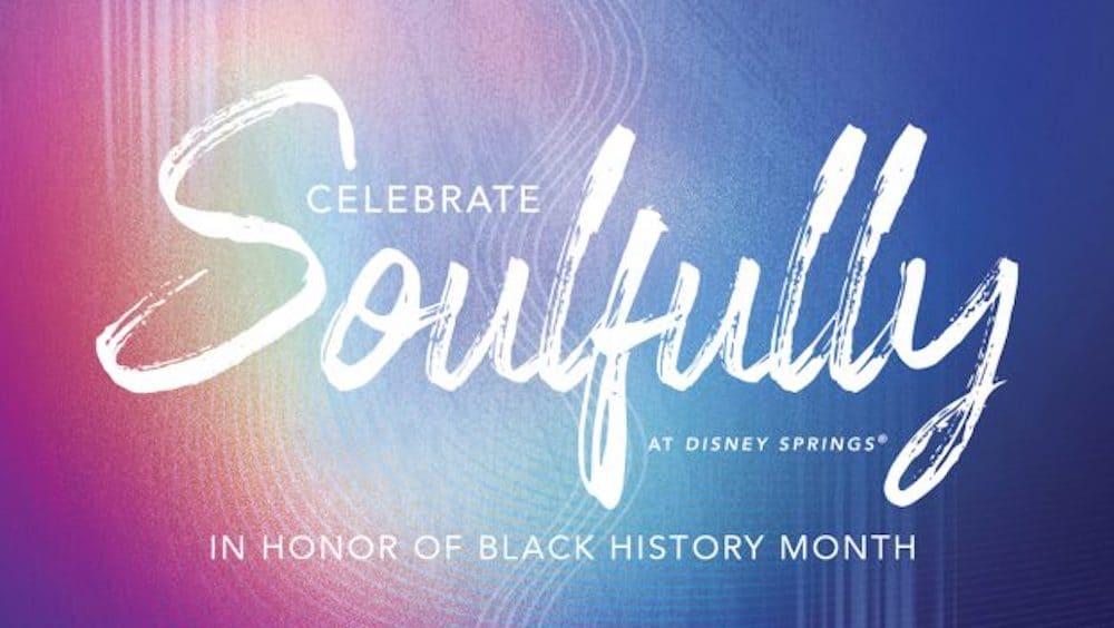 Celebrate Soulfully at Disney Springs in Walt Disney World February 2021